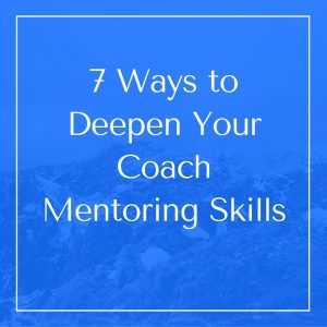 7 Ways to Deepen Your Coach (2)