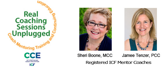 Real Coaching Sessions Unplugged with Sheri Boone, MCC and Jamee Tenzer, PCC